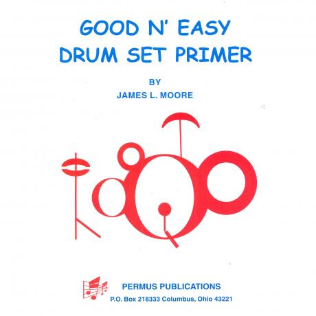 Good N' Easy Drum Set Primer by James L. Moore